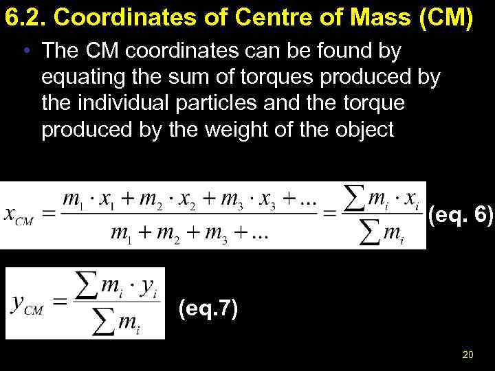 6. 2. Coordinates of Centre of Mass (CM) • The CM coordinates can be