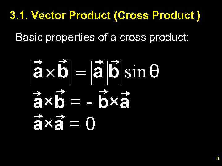3. 1. Vector Product (Cross Product ) Basic properties of a cross product: a×b