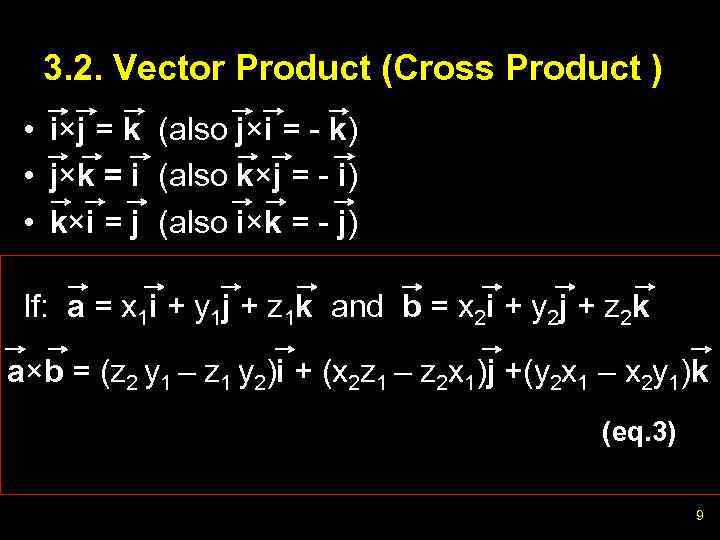 3. 2. Vector Product (Cross Product ) • i×j = k (also j×i =