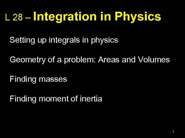 L 28 – Integration in Physics Setting up integrals in physics Geometry of a