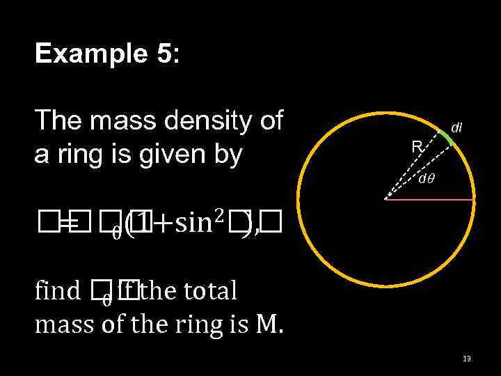 Example 5: The mass density of a ring is given by dl R dq