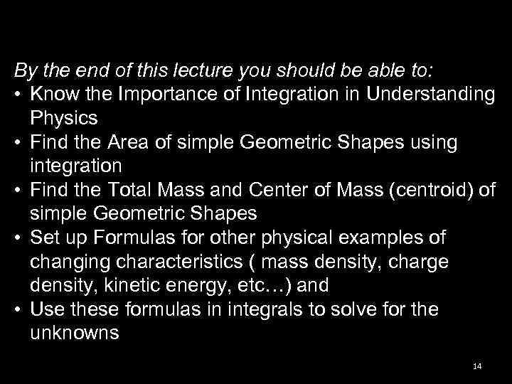 By the end of this lecture you should be able to: • Know the