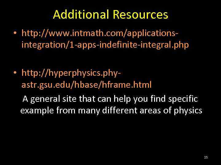 Additional Resources • http: //www. intmath. com/applicationsintegration/1 -apps-indefinite-integral. php • http: //hyperphysics. phyastr. gsu.