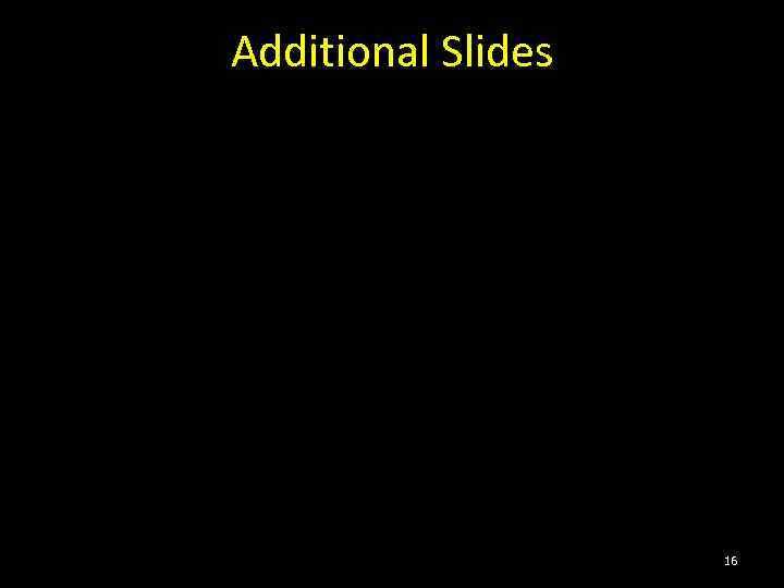 Additional Slides 16
