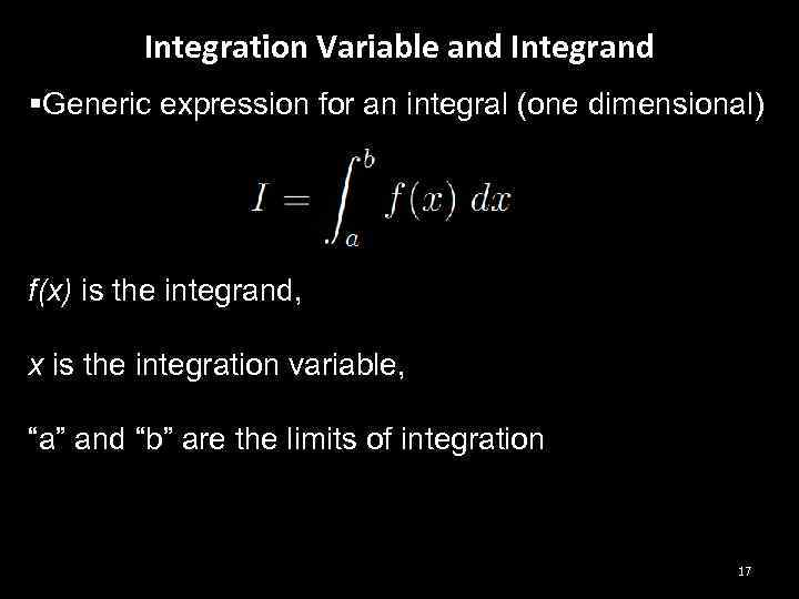 Integration Variable and Integrand §Generic expression for an integral (one dimensional) f(x) is the