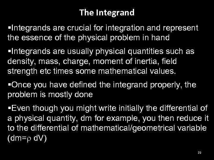 The Integrand §Integrands are crucial for integration and represent the essence of the physical