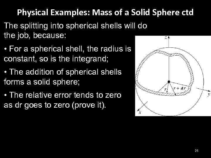 Physical Examples: Mass of a Solid Sphere ctd The splitting into spherical shells will