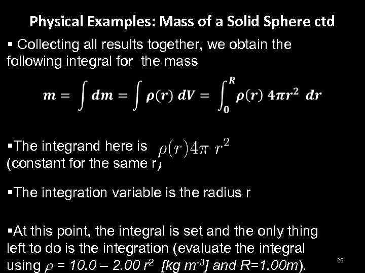 Physical Examples: Mass of a Solid Sphere ctd § Collecting all results together, we