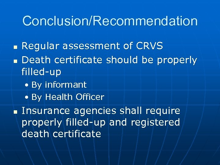 Conclusion/Recommendation n n Regular assessment of CRVS Death certificate should be properly filled-up •