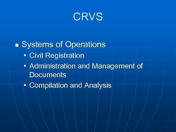 CRVS n Systems of Operations • Civil Registration • Administration and Management of Documents