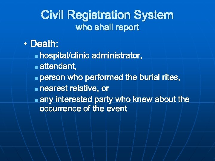Civil Registration System who shall report • Death: hospital/clinic administrator, n attendant, n person