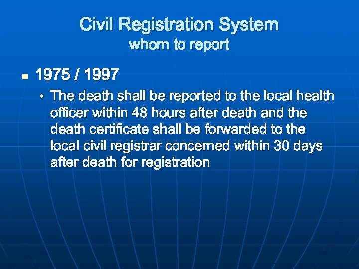 Civil Registration System whom to report n 1975 / 1997 • The death shall