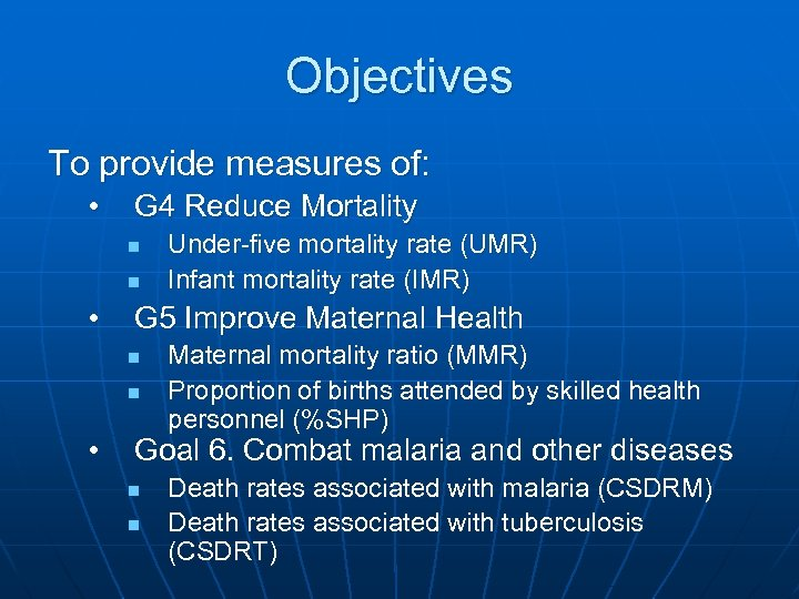 Objectives To provide measures of: • G 4 Reduce Mortality n n • G