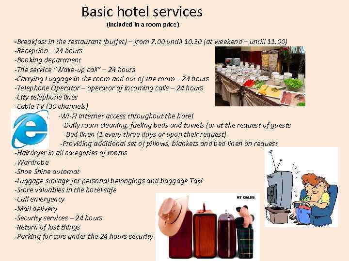 Basic hotel services (included in a room price) -Breakfast in the restaurant (buffet)