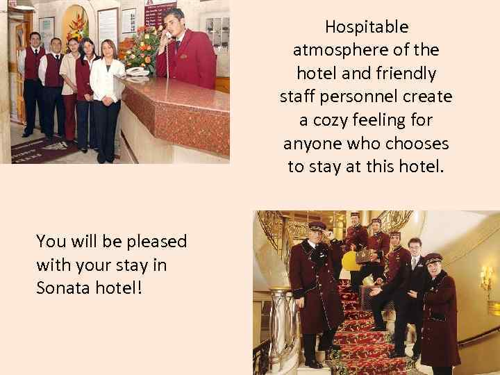 Hospitable atmosphere of the hotel and friendly staff personnel create a cozy feeling for