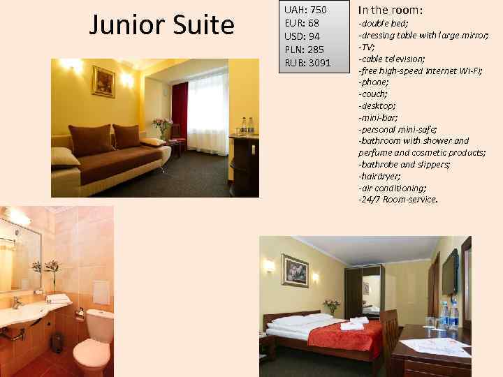 Junior Suite UAH: 750 EUR: 68 USD: 94 PLN: 285 RUB: 3091 In the