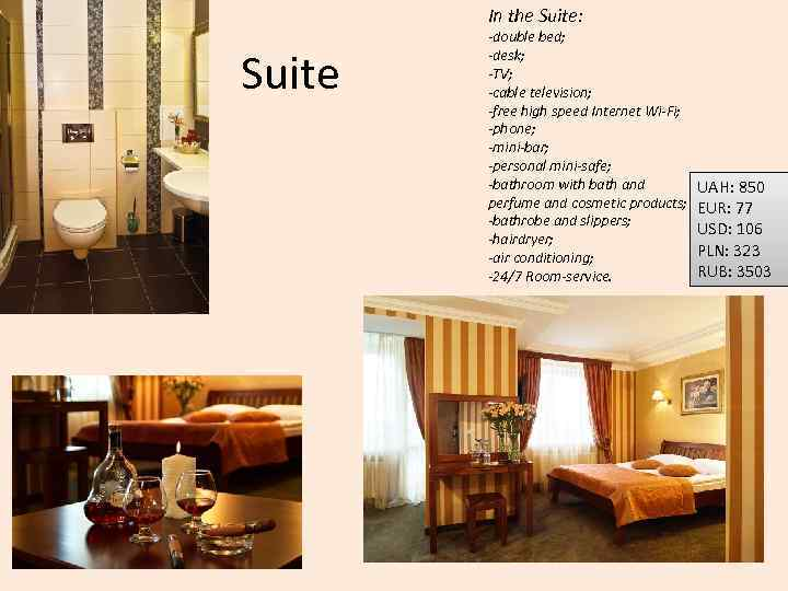 In the Suite: Suite -double bed; -desk; -TV; -cable television; -free high speed Internet