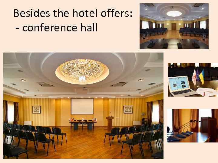 Besides the hotel offers: - conference hall