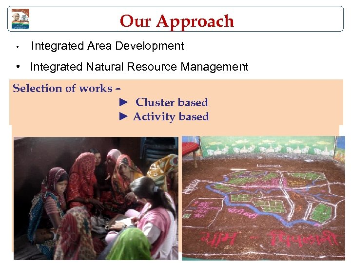 Our Approach • Integrated Area Development • Integrated Natural Resource Management Selection of works