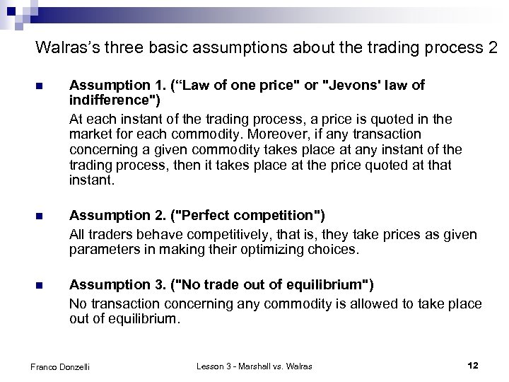 """Walras's three basic assumptions about the trading process 2 n Assumption 1. (""""Law of"""
