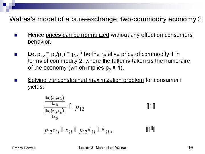 Walras's model of a pure-exchange, two-commodity economy 2 n Hence prices can be normalized