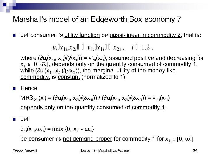Marshall's model of an Edgeworth Box economy 7 n Let consumer i's utility function