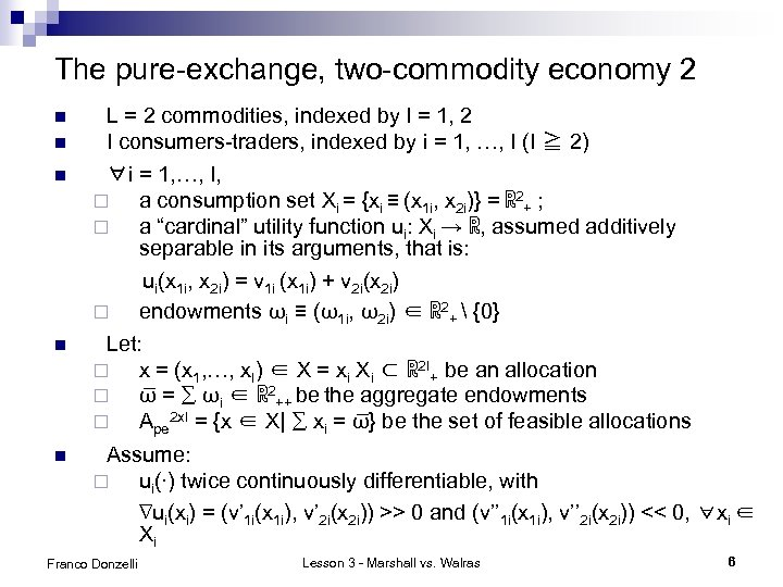 The pure-exchange, two-commodity economy 2 n n n L = 2 commodities, indexed by