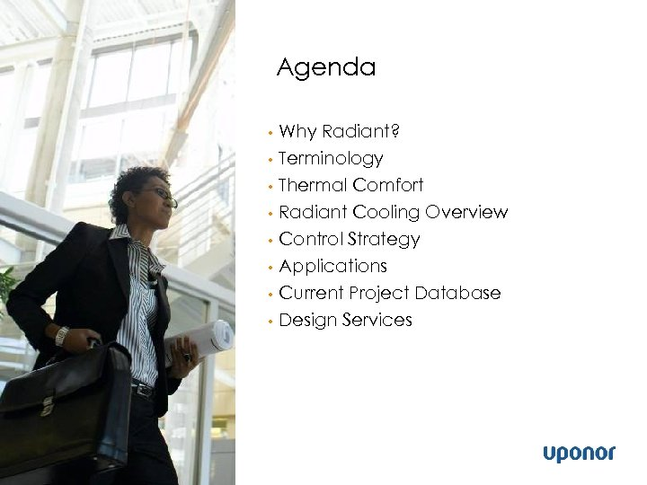 Agenda • Why Radiant? Terminology • Thermal Comfort • Radiant Cooling Overview • Control