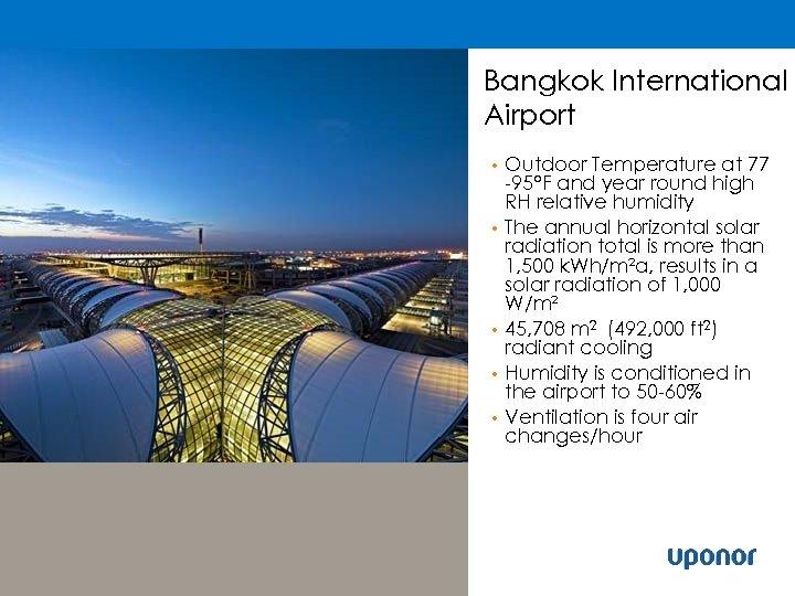 Bangkok International Airport • • • Outdoor Temperature at 77 -95°F and year round