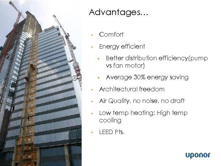 Advantages… • Comfort • Energy efficient § Better distribution efficiency(pump vs fan motor) §