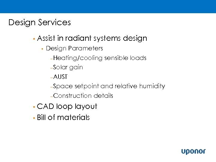 Design Services • Assist § in radiant systems design Design Parameters –Heating/cooling –Solar sensible