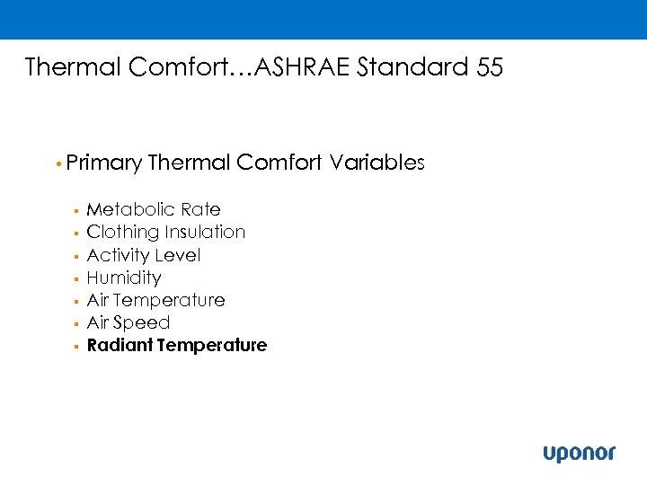 Thermal Comfort…ASHRAE Standard 55 • Primary § § § § Thermal Comfort Variables Metabolic