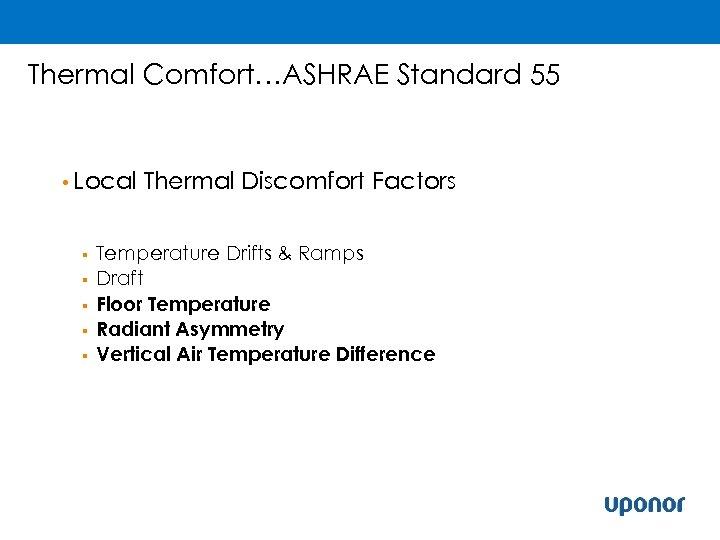 Thermal Comfort…ASHRAE Standard 55 • Local § § § Thermal Discomfort Factors Temperature Drifts