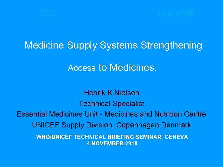 Medicine Supply Systems Strengthening Access to Medicines. Henrik K. Nielsen Technical Specialist Essential