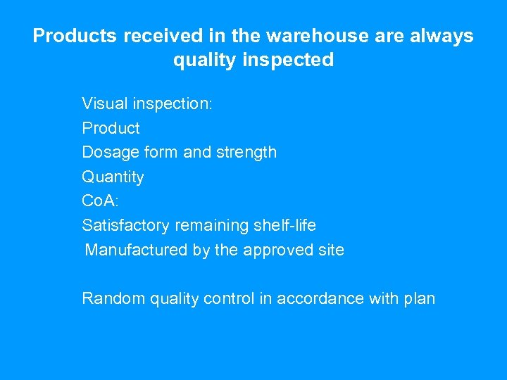 Products received in the warehouse are always quality inspected Visual inspection: Product Dosage form