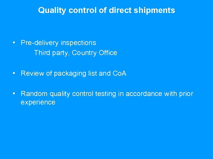 Quality control of direct shipments • Pre-delivery inspections Third party, Country Office • Review