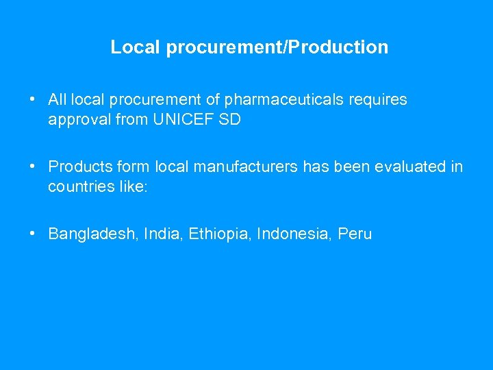 Local procurement/Production • All local procurement of pharmaceuticals requires approval from UNICEF SD •