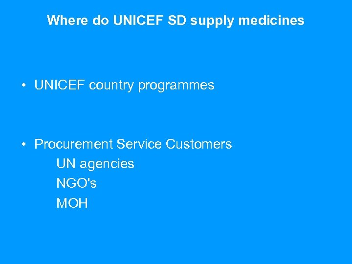 Where do UNICEF SD supply medicines • UNICEF country programmes • Procurement Service Customers