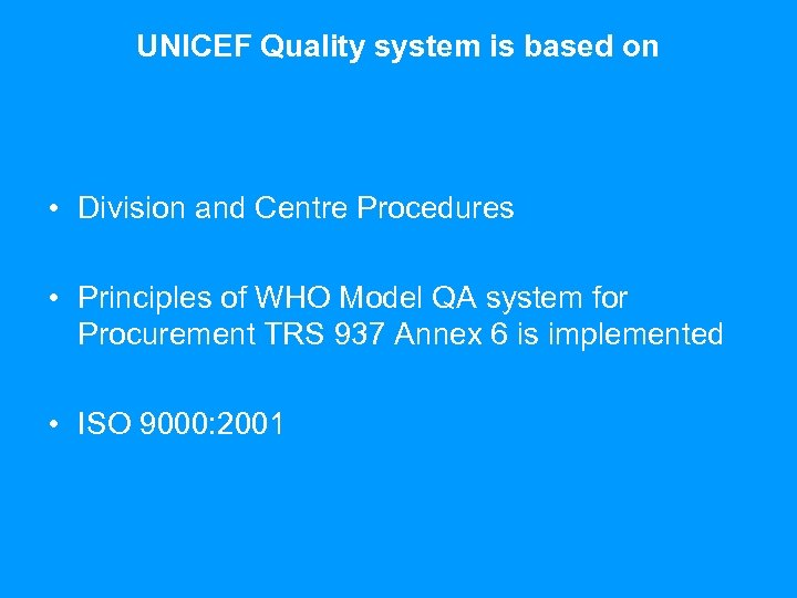 UNICEF Quality system is based on • Division and Centre Procedures • Principles of