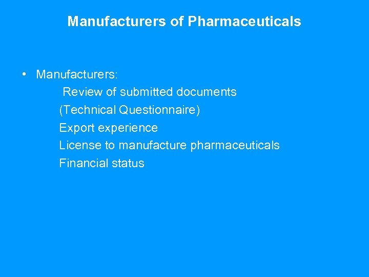 Manufacturers of Pharmaceuticals • Manufacturers: Review of submitted documents (Technical Questionnaire) Export experience License