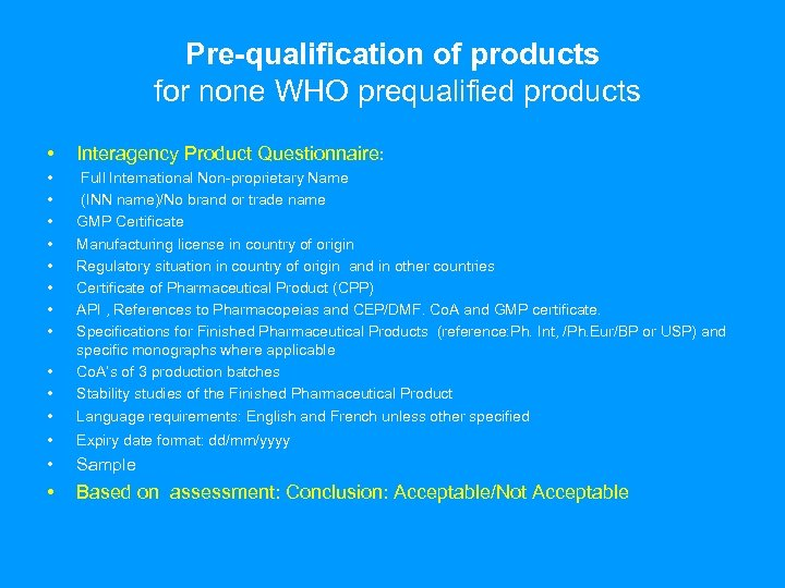 Pre-qualification of products for none WHO prequalified products • Interagency Product Questionnaire: • •
