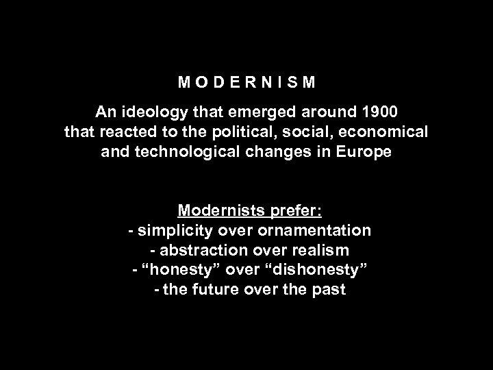 M O D E R N I S M An ideology that emerged around