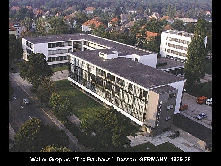 "Walter Gropius, ""The Bauhaus, "" Dessau, GERMANY, 1925 -26"