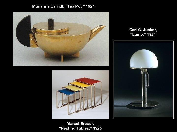 "Marianne Barndt, ""Tea Pot, "" 1924 Carl G. Jucker, ""Lamp, "" 1924 Marcel Breuer,"