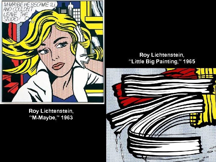 """Roy Lichtenstein, """"Little Big Painting, """" 1965 Roy Lichtenstein, """"M-Maybe, """" 1963"""