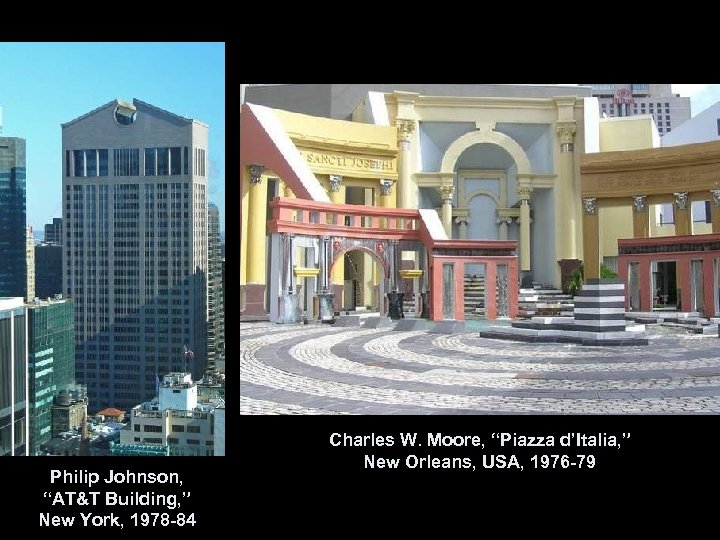 """Philip Johnson, """"AT&T Building, """" New York, 1978 -84 Charles W. Moore, """"Piazza d'Italia,"""