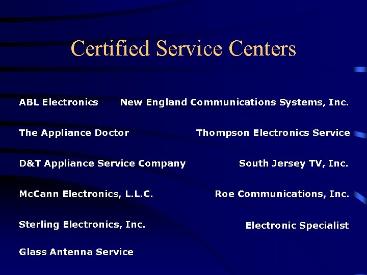 Certified Service Centers ABL Electronics New England Communications Systems, Inc. The Appliance Doctor D&T