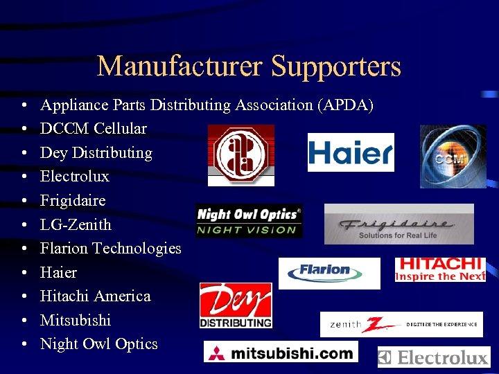 Manufacturer Supporters • • • Appliance Parts Distributing Association (APDA) DCCM Cellular Dey Distributing