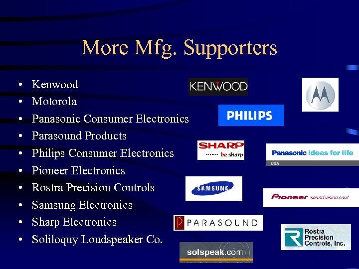 More Mfg. Supporters • • • Kenwood Motorola Panasonic Consumer Electronics Parasound Products Philips