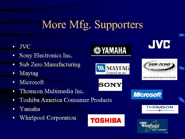More Mfg. Supporters • • • JVC Sony Electronics Inc. Sub Zero Manufacturing Maytag